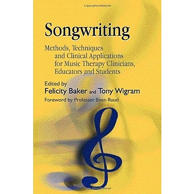 Songwriting: Methods, Techniques and Clinical Applications for Music Therapy Clinicians, Educators and Students (9781843103561)