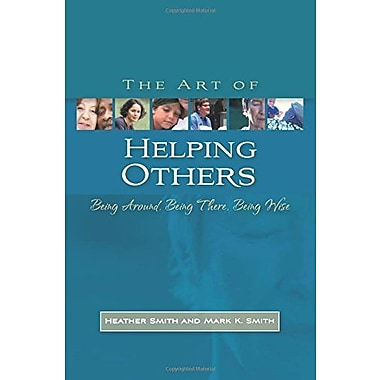 The Art of Helping Others: Being Around, Being There, Being Wise, New Book (9781843106388)