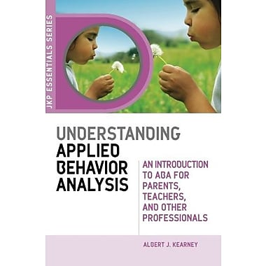 Understanding Applied Behavior Analysis: An Introduction to ABA for Parents, Teachers, and Other Professionals (9781843108603)