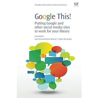 Google This!: Putting Google and Other Social Media Sites to Work for Your Library (9781843346777), New Book