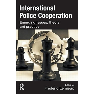 International Police Cooperation: Emerging Issues, Theory and Practice, New Book (9781843927600)