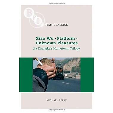Jia Zhangke's 'Hometown Trilogy': Xiao Wu, Platform, Unknown Pleasures (BFI Film Classics), New Book (9781844572625)