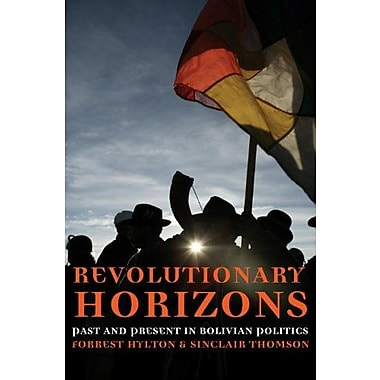Revolutionary Horizons: Past and Present in Bolivian Politics, New Book (9781844670970)