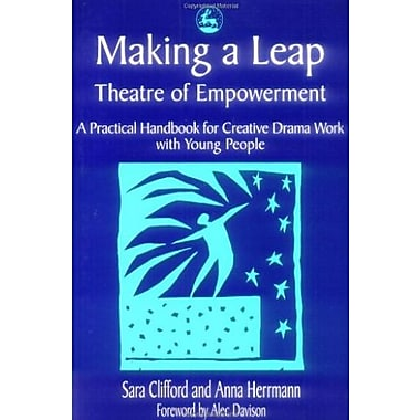 Making a Leap - Theatre of Empowerment: A Practical Handbook for Creative Drama Work with Young People, Used Book