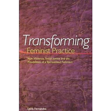 Transforming Feminist Practice: Non-Violence, Social Justice & the Possibilities of a Spiritualized Feminism, Used Book