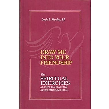 Draw Me Into Your Friendship: A Literal Translation & a Contemporary Reading of the Spiritual Exercises, Used Book