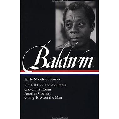 James Baldwin: Early Novels & Stories: Go Tell It on a Mountain / Giovanni's Room / Another Country / Going to Meet the Man