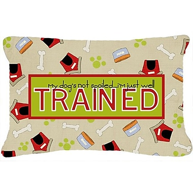 Caroline's Treasures My Dog's Not Spoiled I'm Just Well Trained Indoor/Outdoor Throw Pillow