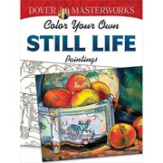Dover Masterworks: Color Your Own Still Life Paintings Adult coloring book, Paperback