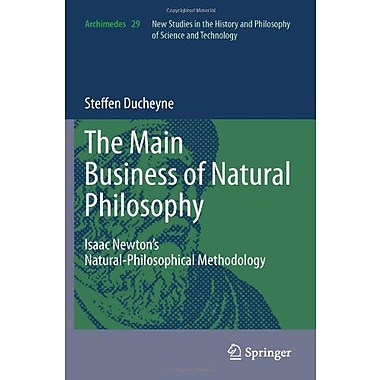 The Main Business Of Natural Philosophy Isaac Newtons Natural-Philosophical Methodology Archimedes, Used Book (9789400721258)
