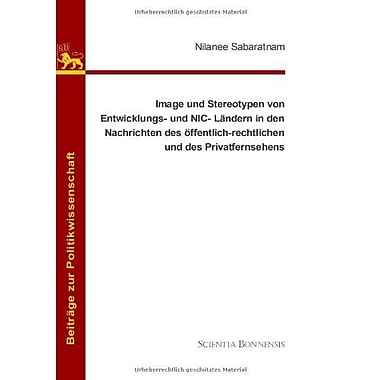 Image Und Stereotypen Von Entwicklungs- Und Nic-Landern In Den Nachrichten Des Offentlich-Rechtlichen , New Book (9783940766335)