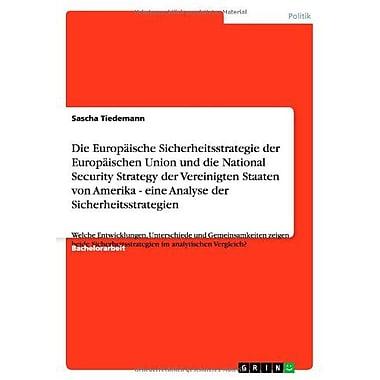 Die Europaische Sicherheitsstrategie Der Europaischen Union Und Die National Security Strategy Der Ver, New Book (9783656125839)
