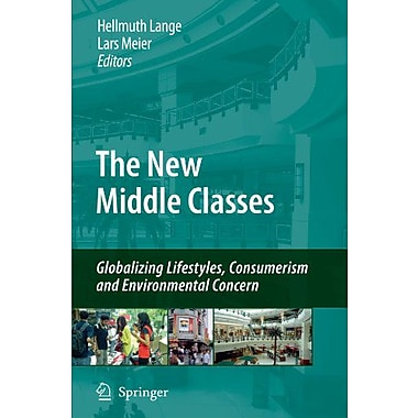 The New Middle Classes Globalizing Lifestyles Consumerism And Environmental Concern, New Book (9789048182244)