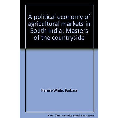 A Political Economy Of Agricultural Markets In South India Masters Of The Countryside, New Book (9788170365341)