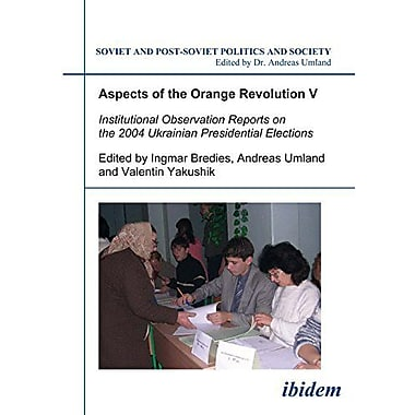 Aspects Of The Orange Revolution V Institutional Observation Reports On The 2004 Ukrainian Presidentia, New Book (9783898218092)