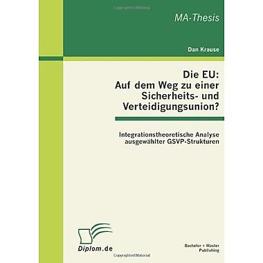 Die Eu Auf Dem Weg Zu Einer Sicherheits- Und Verteidigungsunion? Integrationstheoretische Analyse Ausg, New Book (9783863410742)