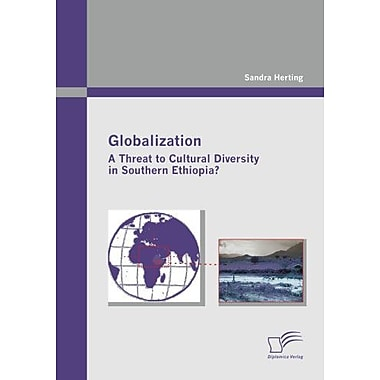 Globalization A Threat To Cultural Diversity In Southern Ethiopia?, New Book (9783842865822)