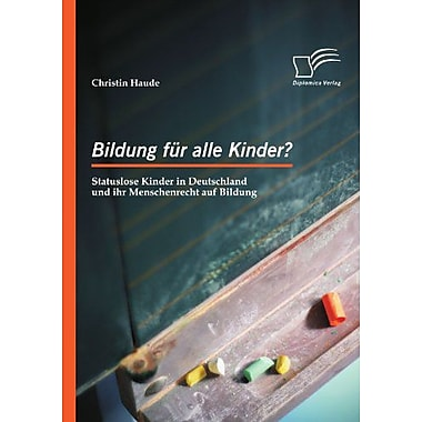 Bildung Fur Alle Kinder? Statuslose Kinder In Deutschland Und Ihr Menschenrecht Auf Bildung German Edi, New Book (9783836697255)