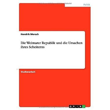 Die Weimarer Republik Und Die Ursachen Ihres Scheiterns German Edition, New Book (9783656206798)