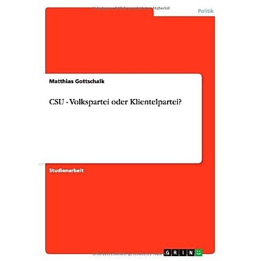 Csu - Volkspartei Oder Klientelpartei? German Edition, New Book (9783656072577)