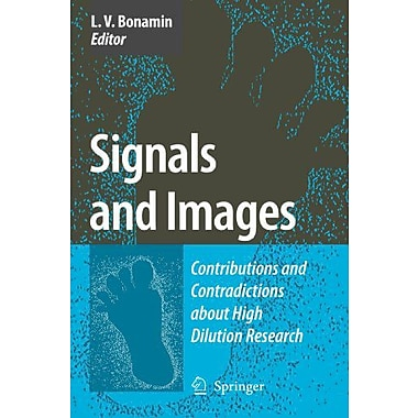 Signals And Images Contributions And Contradictions About High Dilution Research, New Book (9789048179046)