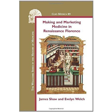 Making And Marketing Medicine In Renaissance Florence Clio Medica, New Book (9789042031562)