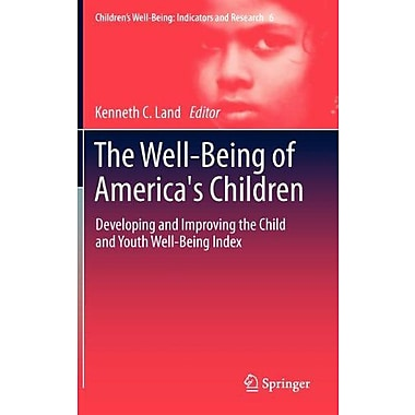 The Well-Being Of Americas Children Developing And Improving The Child And Youth Well-Being Index Chil, New Book (9789400740914)