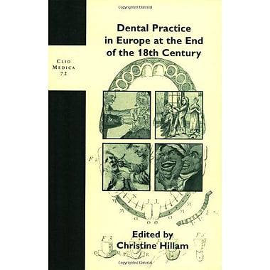 Dental Practice In Europe At The End Of The 18Th Century Clio Medica 72 The Wellcome Series In The His, New Book (9789042012585)