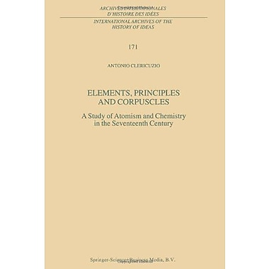 Elements Principles And Corpuscles A Study Of Atomism And Chemistry In The Seventeenth Century Interna, New Book (9789048156405)