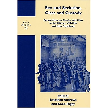 Sex And Seclusion Class And Custody Perspectives On Gender And Class In The History Of British And Iri, New Book (9789042011762)