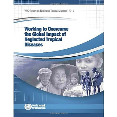 Working To Overcome The Global Impact Of Neglected Tropical Diseases First Who Report On Neglected Tro, New Book (9789241564090)