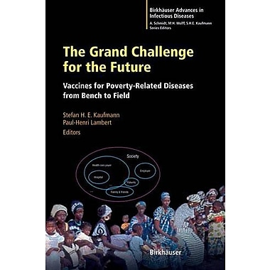 The Grand Challenge For The Future Vaccines For Poverty-Related Diseases From Bench To Field Birkhause, New Book (9783764371753)