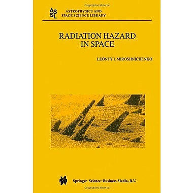 Radiation Hazard In Space Astrophysics And Space Science Library Volume 297, New Book (9789048163892)