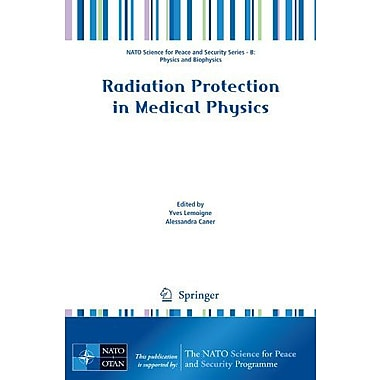 Radiation Protection In Medical Physics Nato Science For Peace And Security Series B Physics And Bioph, New Book (9789400702592)