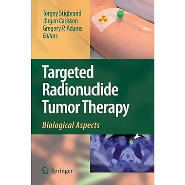 Targeted Radionuclide Tumor Therapy Biological Aspects, New Book (9789048179565)