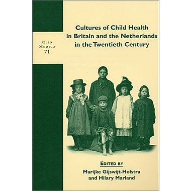Cultures Of Child Health In Britain And The Netherlands In The Twentieth Century Clio Medica 71The Wel, New Book (9789042010543)