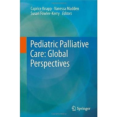 Pediatric Palliative Care Global Perspectives, New Book (9789400725690)