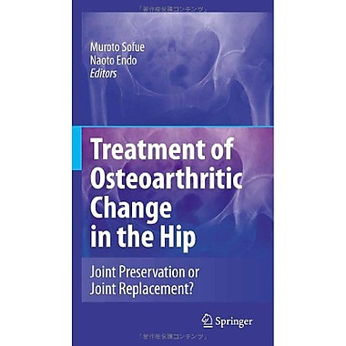 Treatment Of Osteoarthritic Change In The Hip Joint Preservation Or Joint Replacement?, New Book (9784431381983)