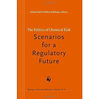 The Politics Of Chemical Risk Scenarios For A Regulatory Future, New Book (9789048149735)