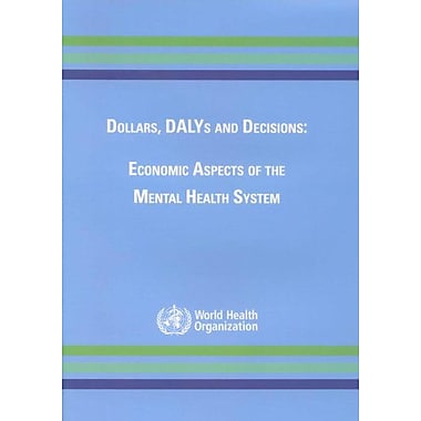 Dollars Dalys And Decisions Economic Aspects Of The Mental Health System, New Book (9789241563338)