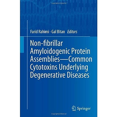 Non-Fibrillar Amyloidogenic Protein Assemblies - Common Cytotoxins Underlying Degenerative Diseases, New Book (9789400727731)