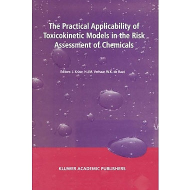 The Practical Applicability Of Toxicokinetic Models In The Risk Assessment Of Chemicals Proceedings Of, New Book (9789048161478)