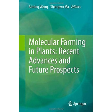 Molecular Farming In Plants Recent Advances And Future Prospects, New Book (9789400722163)