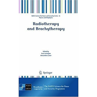 Radiotherapy And Brachytherapy Nato Science For Peace And Security Series B Physics And Biophysics, New Book (9789048191734)