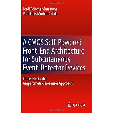 A Cmos Self-Powered Front-End Architecture For Subcutaneous Event-Detector Devices Three-Electrodes Am, New Book (9789400706859)