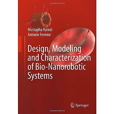 Design Modeling And Characterization Of Bio-Nanorobotic Systems, New Book (9789048131792)