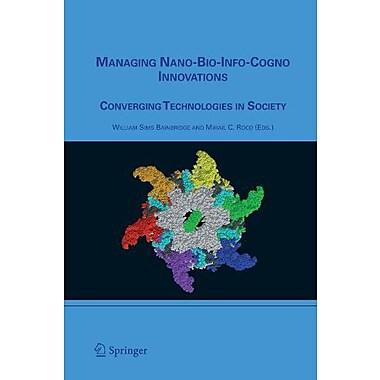 Managing Nano-Bio-Info-Cogno Innovations Converging Technologies In Society, New Book (9789048170449)
