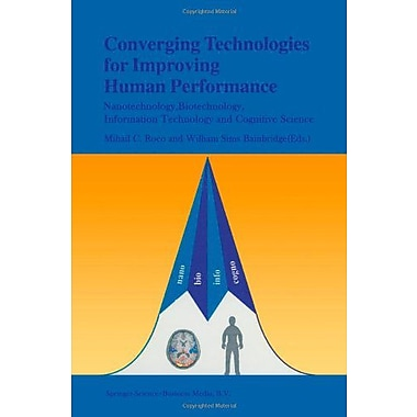 Converging Technologies For Improving Human Performance Nanotechnology Biotechnology Information Techn, New Book (9789048162796)