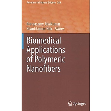 Biomedical Applications Of Polymeric Nanofibers Advances In Polymer Science, New Book (9783642271472)