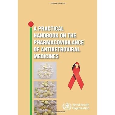 A Practical Handbook On The Pharmacovigilance Of Antoretroviral Medicines, New Book (9789241547949)
